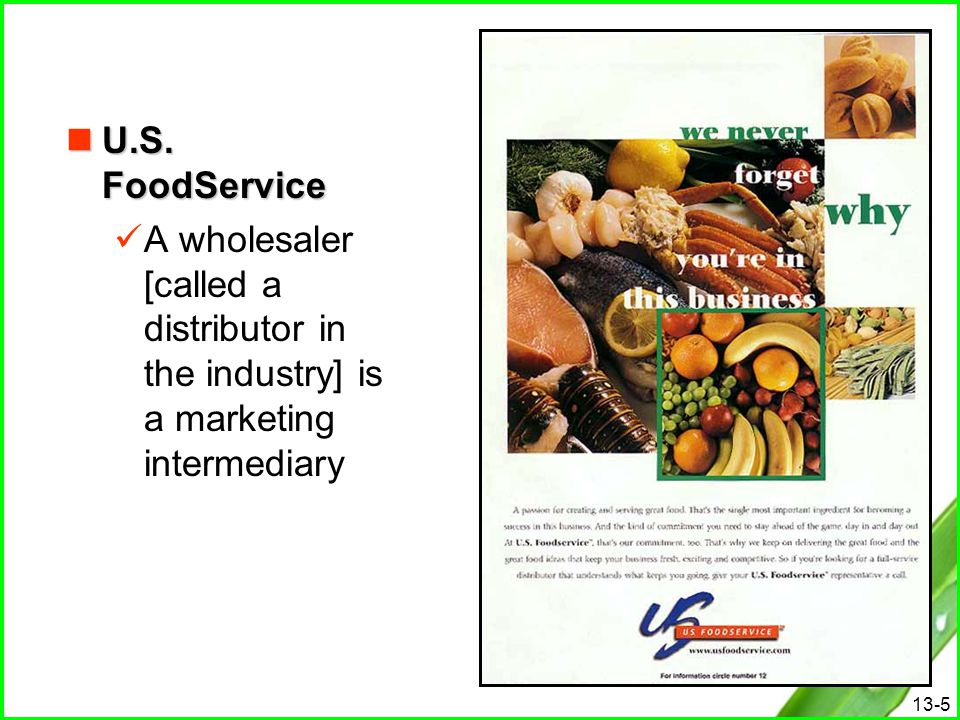 U.S. FoodService A wholesaler [called a distributor in the industry] is a marketing intermediary